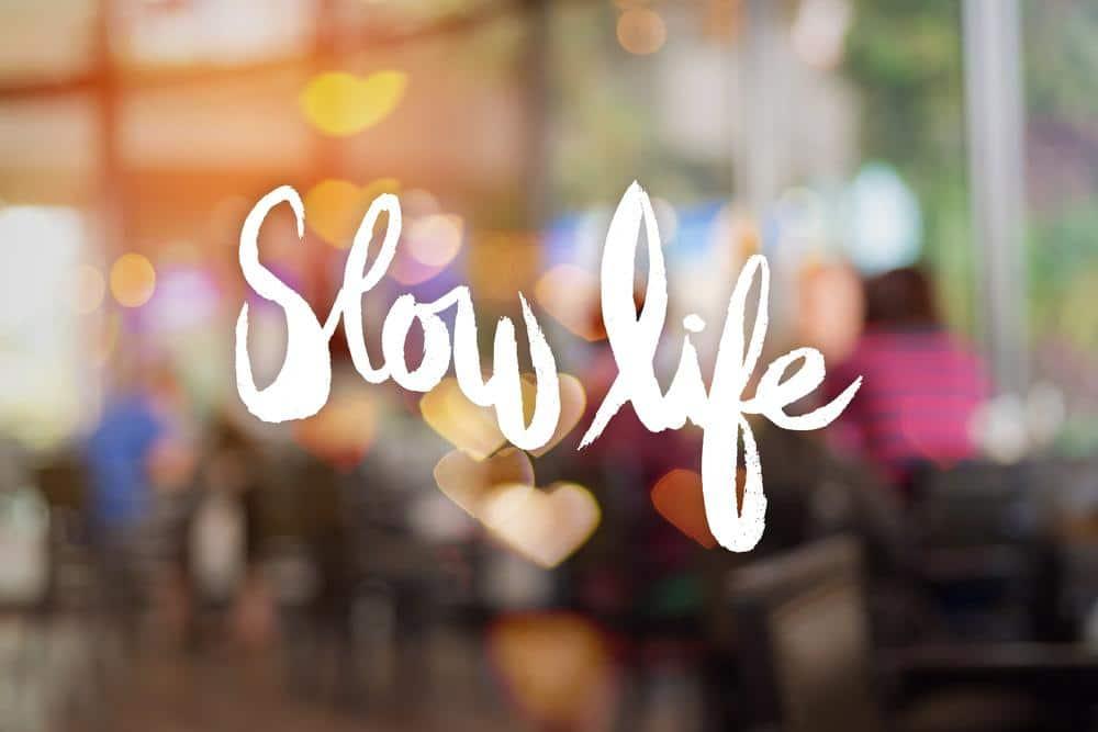 Slow life : qu'est-ce que c'est ?